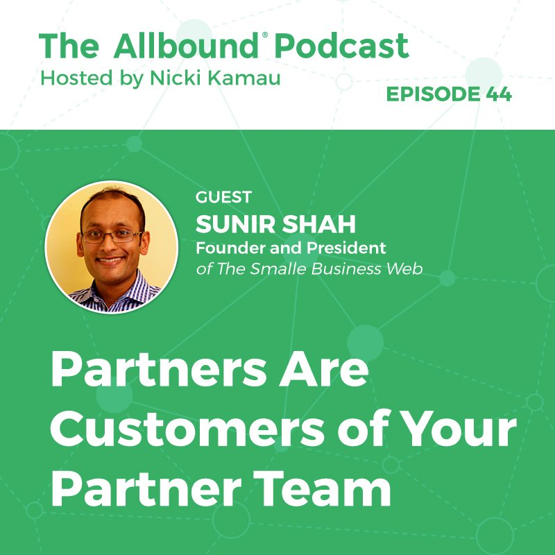 The Allbound Podcast #44: Partners Are Customers of Your Partner Team with Sunir Shah