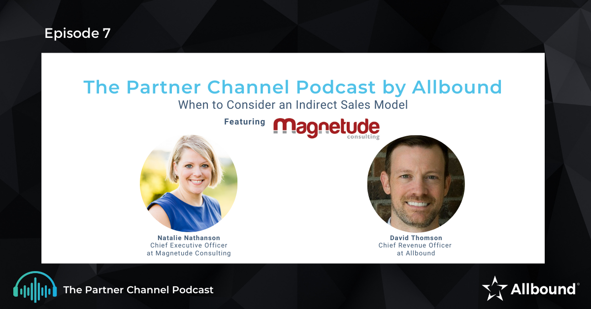 The Partner Channel Podcast Episode #7 | When to Consider an Indirect Sales Model